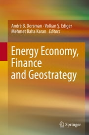 Energy Economy, Finance and Geostrategy ebook by André B. Dorsman, Volkan Ş. Ediger, Mehmet Baha Karan