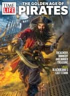 TIME-LIFE The Golden Age of Pirates - Treachery, Robbery and Buried Treasure ebook by The Editors of TIME-LIFE