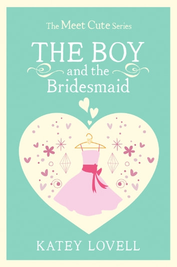 The Boy and the Bridesmaid: A Short Story (The Meet Cute) ebook by Katey Lovell