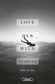 Love her wild eBook by Atticus, Anna Souillac, Laurie Beck