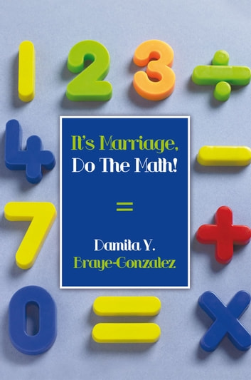 It's Marriage, Do The Math! ebook by Damita Y. Braye-Gonzalez