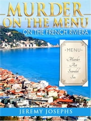 Murder on the Menu - On the French Riviera ebook by Jeremy JOSEPHS