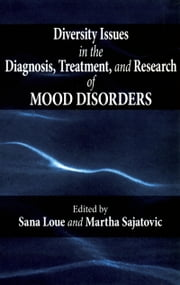 Diversity Issues in the Diagnosis, Treatment, and Research of Mood Disorders ebook by Sana Loue,Martha Sajatovic