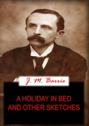 A HOLIDAY IN BED And Other Sketches ebook by J. M. BARRIE