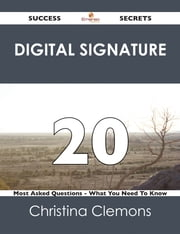 Digital Signature 20 Success Secrets - 20 Most Asked Questions On Digital Signature - What You Need To Know ebook by Christina Clemons