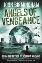 Without Warning - Angels of Vengeance ebook by John Birmingham