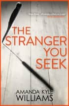The Stranger You Seek (Keye Street 1) - An unputdownable thriller with spine-tingling twists ebook by Amanda Kyle Williams