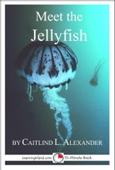 Meet the Jellyfish: A 15-Minute Book for Early Readers ebook by Caitlind L. Alexander