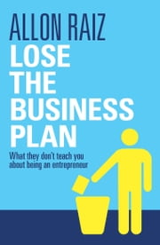 Lose the Business Plan - What They Don't Tell You About Being an Entrepreneur ebook by Allon Raiz,Trevor Waller