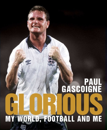 Glorious - My World, Football and Me ebook by Paul Gascoigne