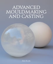 Advanced Mouldmaking and Casting ebook by Nick Brooks