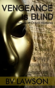 Vengeance is Blind: Three Scott Drayco Short Mysteries ebook by BV Lawson