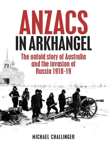 ANZACs In Arkhangel ebook by Michael Challinger