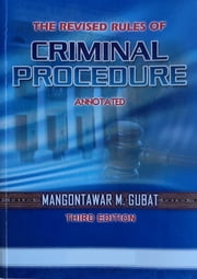 The Revised Rules of Criminal Procedure Annotated ebook by Mangontawar Gubat