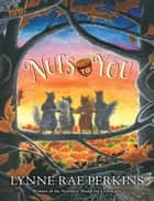 Nuts to You ebook by Lynne Rae Perkins, Lynne Rae Perkins