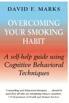 Overcoming Your Smoking Habit ebook by David F. Marks