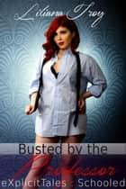 Busted by the Professor (Student Teacher Older Woman Younger Man Taboo Erotica) ebook by Liliana Troy