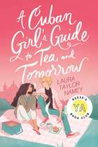 A Cuban Girl's Guide to Tea and Tomorrow ebook by Laura Taylor Namey