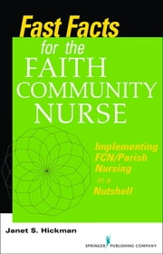 Fast Facts for the Faith Community Nurse - Implementing FCN/Parish Nursing in a Nutshell ebook by Janet Hickman, MS, EdD,...