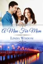 A Man for Mom ebook by Linda Wisdom