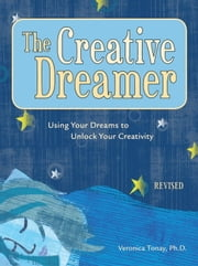 The Creative Dreamer - Using Your Dreams to Unlock Your Creativity ebook by Veronica Tonay