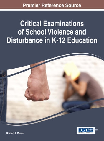 Critical Examinations of School Violence and Disturbance in K-12 Education ebook by