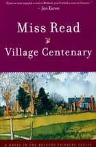 Village Centenary - A Novel ebook by Miss Read