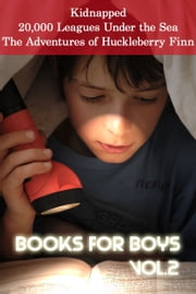 Books for Boys: Kidnapped, 20,000 League Under the Sea, The Adventures of Huckleberry Finn ebook by Robert Louis Stevenson,Jules Verne,Mark Twain