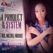 A Product of the System audiobook by Ms. Michel Moore