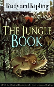 The Jungle Book (With the Original Illustrations by John Lockwood Kipling) - Classic of children's literature from one of the most popular writers in England, known for Kim, Just So Stories, Captain Courageous, Stalky & Co, Plain Tales from the Hills, Soldier's Three ebook by Rudyard Kipling,John Lockwood Kipling