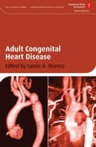 Adult Congenital Heart Disease ebook by Carole A. Warnes