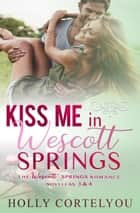 Kiss Me in Wescott Springs - Wescott Springs ebook by Holly Cortelyou
