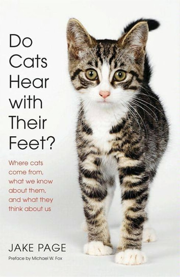 Do Cats Hear with Their Feet? - Where Cats Come From, What We Know About Them, and What They Think About Us eBook by Jake Page
