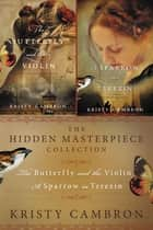 The Hidden Masterpiece Collection - The Butterfly and the Violin and A Sparrow in Terezin ebook by Kristy Cambron