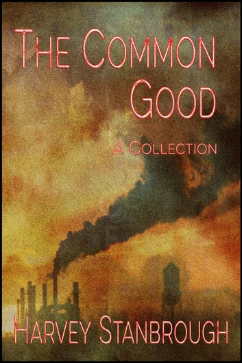 The Common Good ebook by Harvey Stanbrough