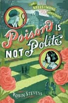 Poison Is Not Polite ebook by Robin Stevens