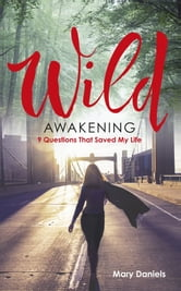 Wild Awakening - 9 Questions That Saved My Life ebook by Mary Daniels