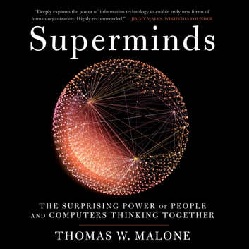 Superminds - The Surprising Power of People and Computers Thinking Together audiobook by Thomas W. Malone
