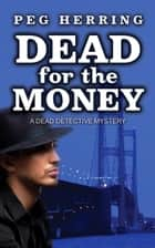 Dead for the Money - The Dead Detective Mysteries ebook by Peg Herring