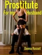 Prostitute for My Husband ebook by Donna Russet