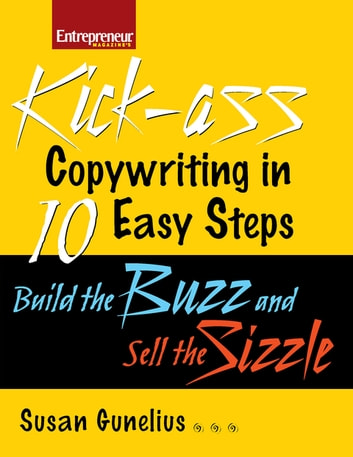 Kickass Copywriting in 10 Easy Steps - Build the Buzz and Sell the Sizzle ebook by Susan M. Gunelius