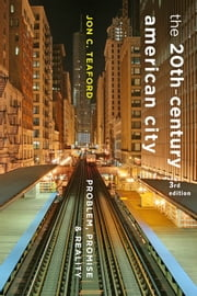 The Twentieth-Century American City - Problem, Promise, and Reality ebook by Jon C. Teaford