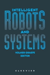Intelligent Robots and Systems ebook by Graefe, V.
