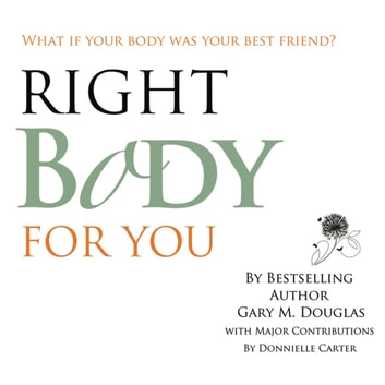 Right Body For You audiobook by Gary M. Douglas & Donnielle Carter