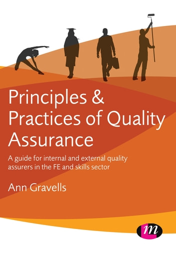 Principles and Practices of Quality Assurance - A guide for internal and external quality assurers in the FE and Skills Sector ebook by Ann Gravells