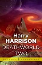 Deathworld Two - Deathworld Book 2 ebook by Harry Harrison