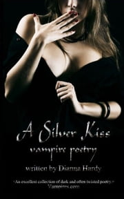 A Silver Kiss - (Vampire Poetry) ebook by Dianna Hardy