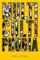 Multicultiphobia ebook by Phil Ryan