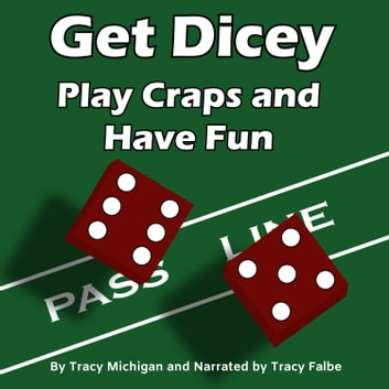 Get Dicey: Play Craps and Have Fun audiobook by Tracy Michigan