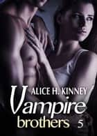 Vampire Brothers 5 eBook by Alice H. Kinney
